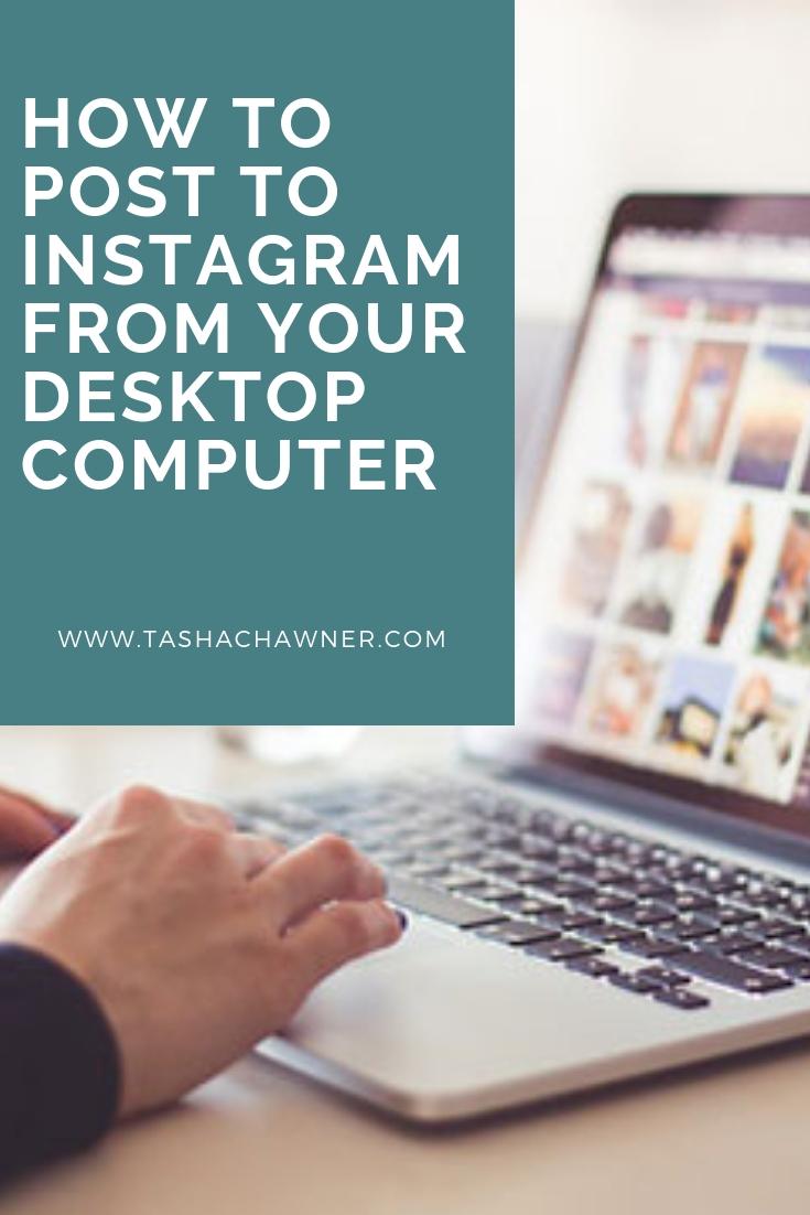 how to post to instagram from your desktop computer : Tasha